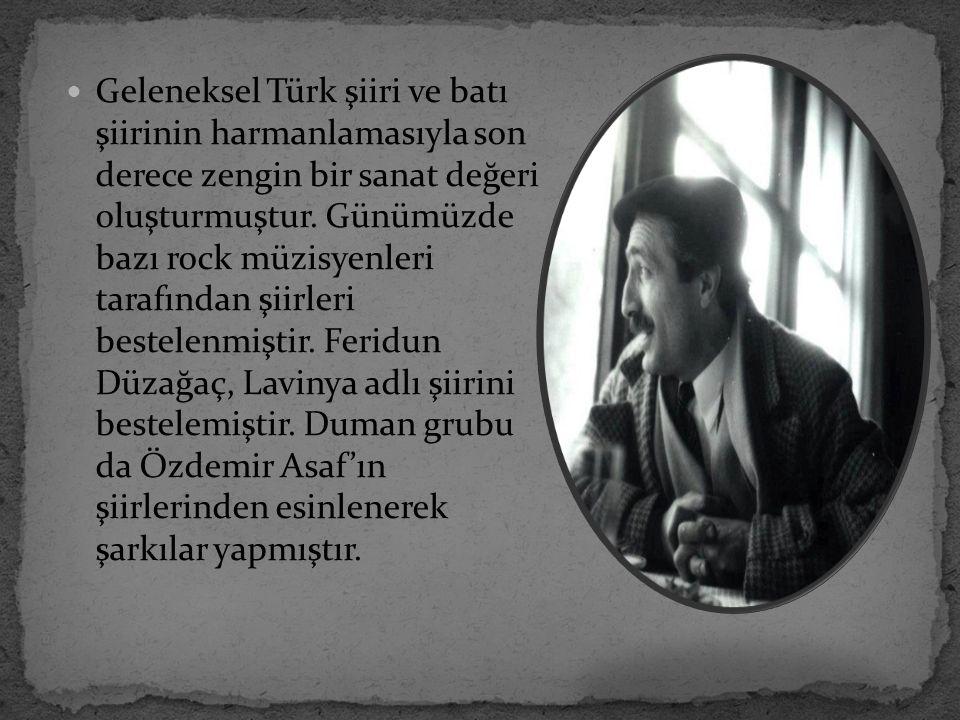 Geleneksel Türk şiiri ve batı şiirinin harmanlamasıyla son derece zengin bir sanat değeri oluşturmuştur.