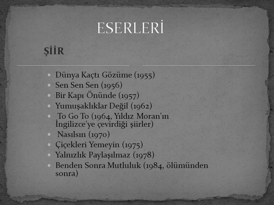 ESERLERİ ŞİİR Dünya Kaçtı Gözüme (1955) Sen Sen Sen (1956)