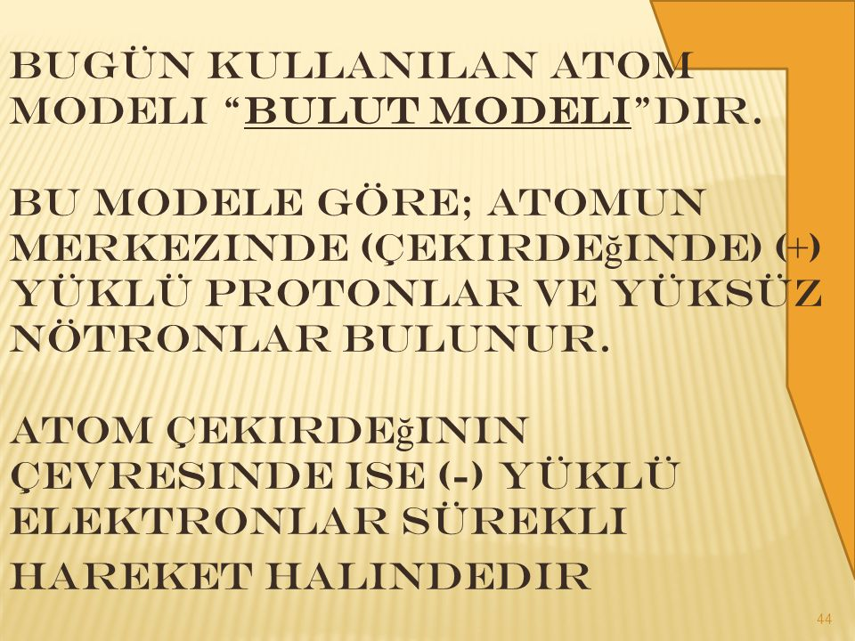 Bugün kullanılan atom modeli Bulut modeli dir.