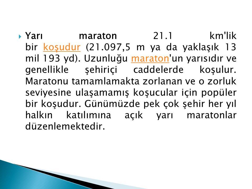 Yarı maraton 21. 1 km lik bir koşudur (21