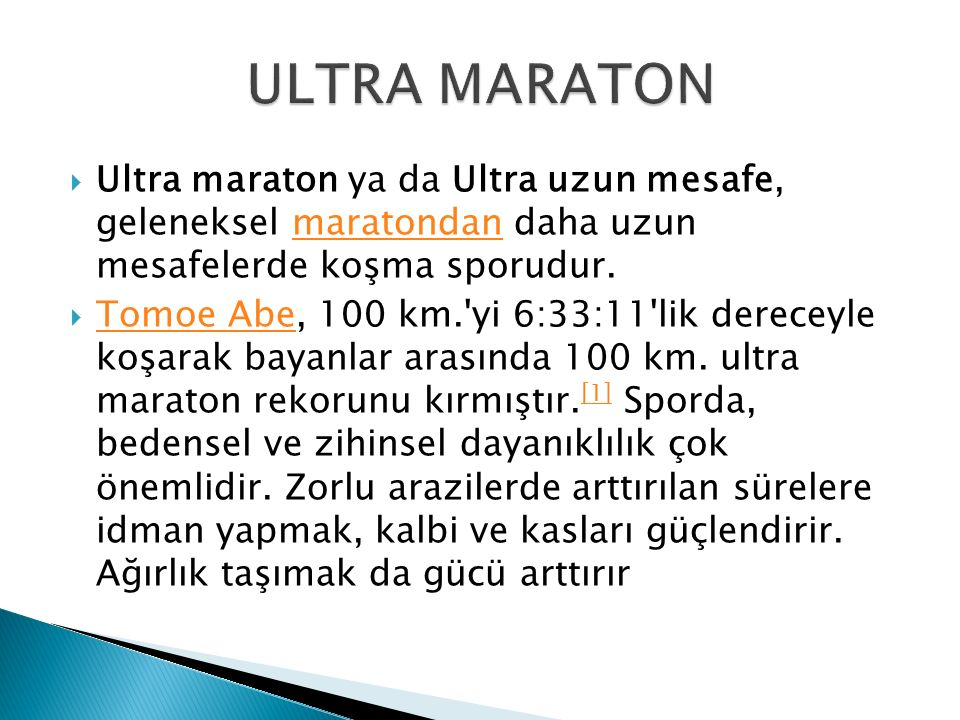 ULTRA MARATON Ultra maraton ya da Ultra uzun mesafe, geleneksel maratondan daha uzun mesafelerde koşma sporudur.