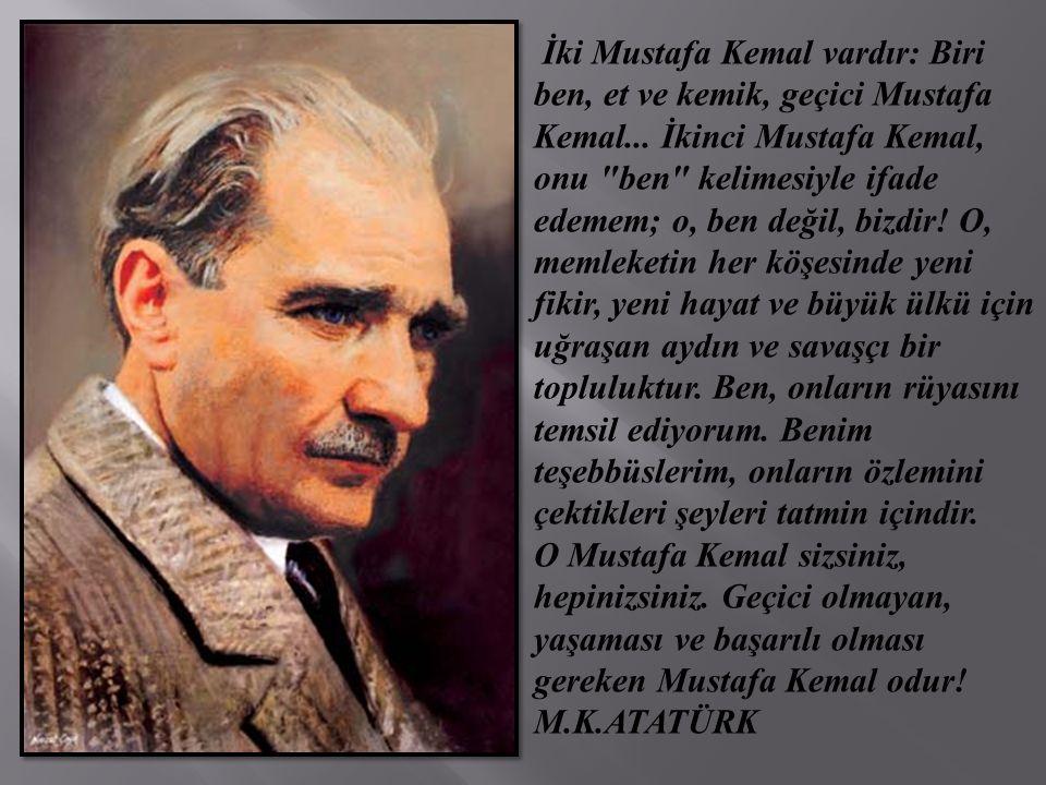 İki Mustafa Kemal vardır: Biri ben, et ve kemik, geçici Mustafa Kemal