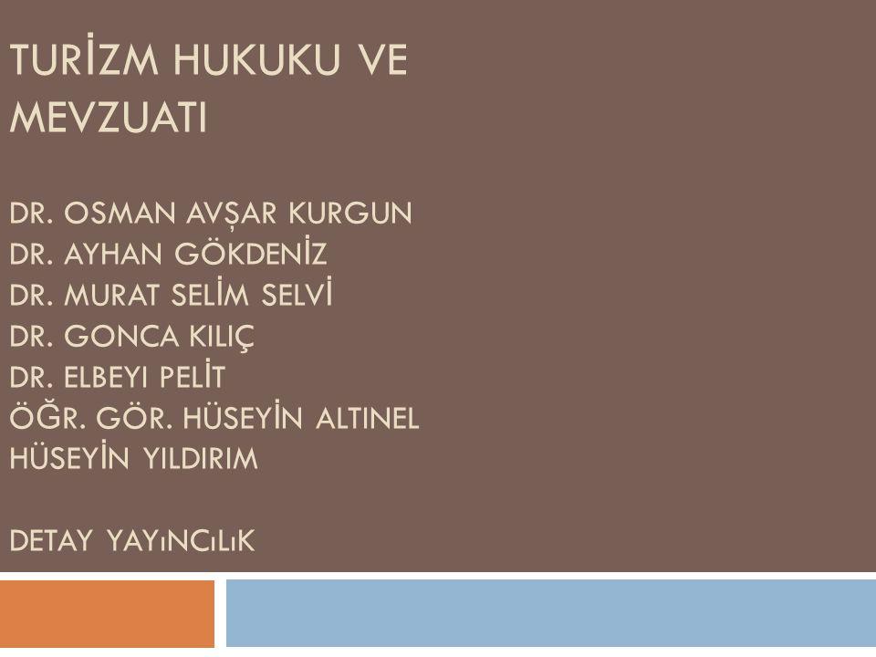 TURİZM HUKUKU VE MEVZUATI Dr. Osman Avşar KURGUN Dr. Ayhan GÖKDENİZ Dr