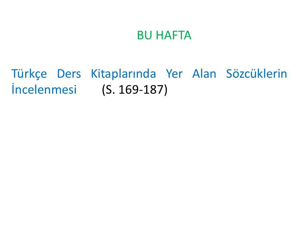 BU HAFTA Türkçe Ders Kitaplarında Yer Alan Sözcüklerin İncelenmesi (S. 169-187)