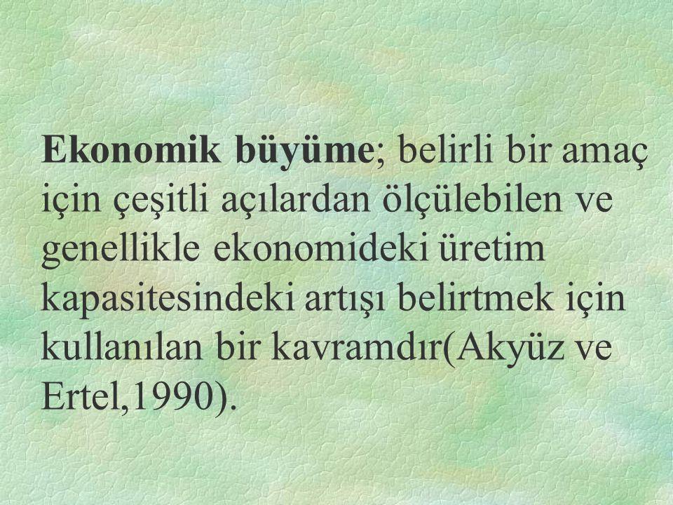 Ekonomik büyüme; belirli bir amaç için çeşitli açılardan ölçülebilen ve genellikle ekonomideki üretim kapasitesindeki artışı belirtmek için kullanılan bir kavramdır(Akyüz ve Ertel,1990).