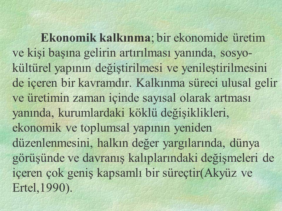 Ekonomik kalkınma; bir ekonomide üretim ve kişi başına gelirin artırılması yanında, sosyo-kültürel yapının değiştirilmesi ve yenileştirilmesini de içeren bir kavramdır.