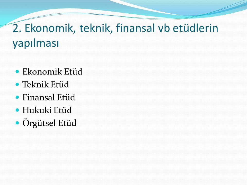 2. Ekonomik, teknik, finansal vb etüdlerin yapılması
