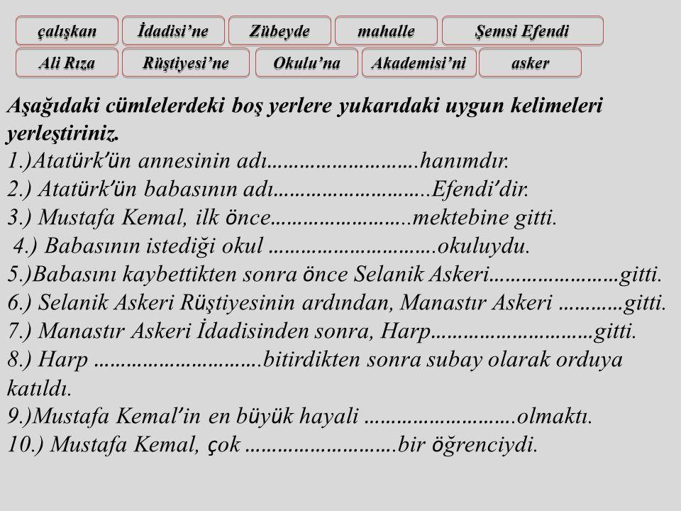 1.)Atatürk'ün annesinin adı……………………….hanımdır.