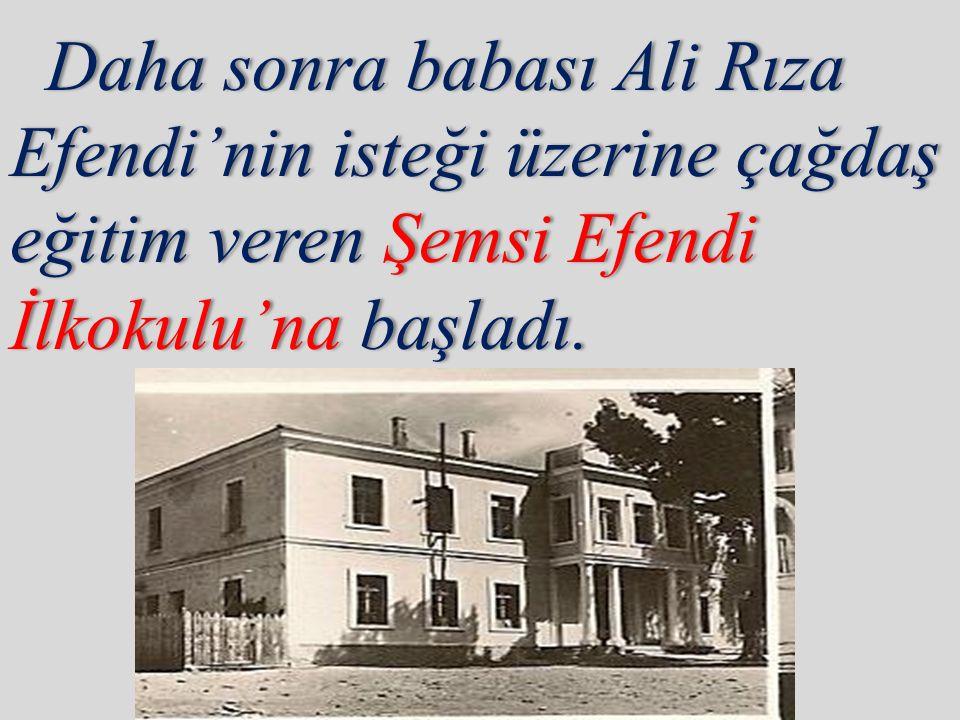 Daha sonra babası Ali Rıza
