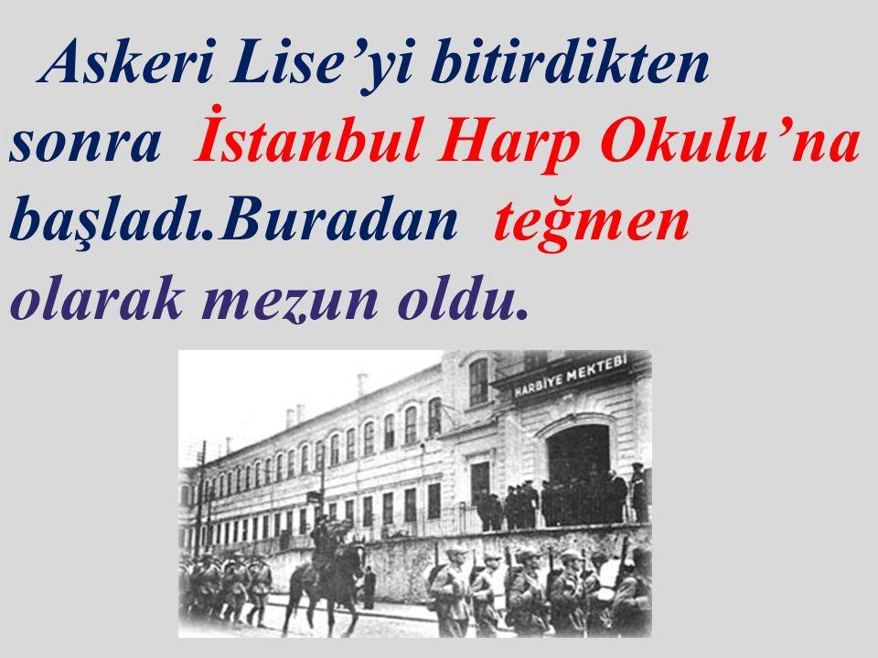 Askeri Lise'yi bitirdikten sonra İstanbul Harp Okulu'na başladı