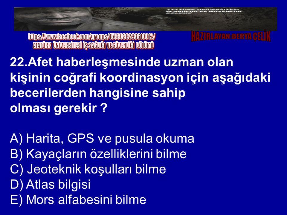 A) Harita, GPS ve pusula okuma B) Kayaçların özelliklerini bilme