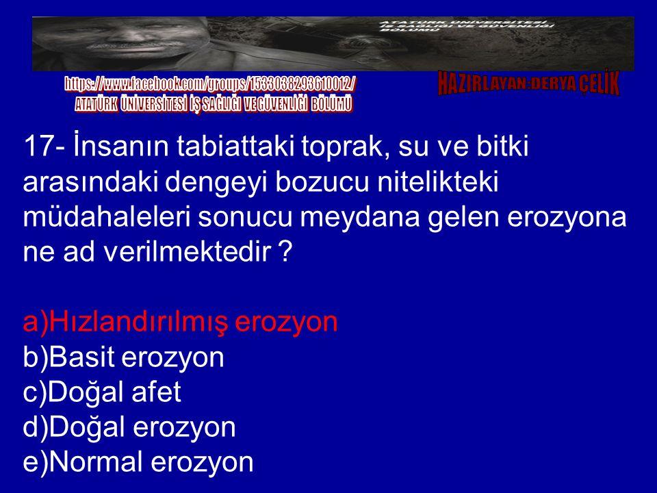 a)Hızlandırılmış erozyon b)Basit erozyon c)Doğal afet d)Doğal erozyon