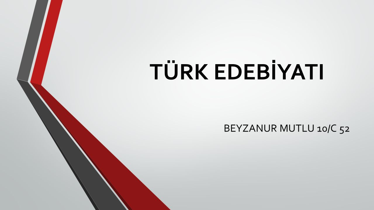 TÜRK EDEBİYATI BEYZANUR MUTLU 10/C 52