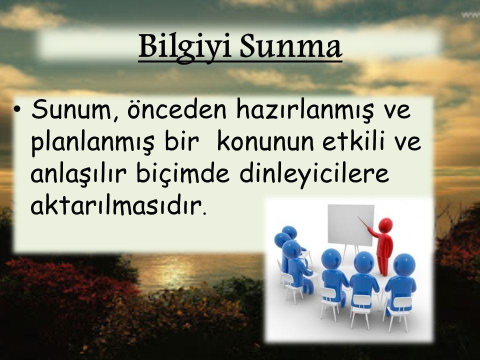 Bilgiyi Sunma Sunum, önceden hazırlanmış ve planlanmış bir konunun etkili ve anlaşılır biçimde dinleyicilere aktarılmasıdır.