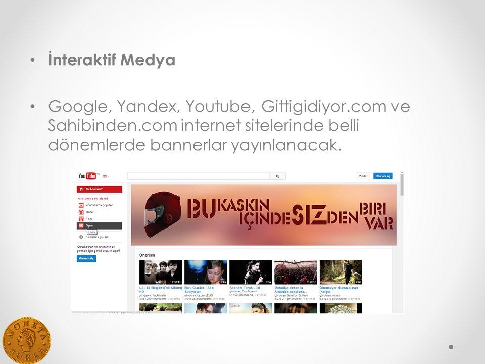 İnteraktif Medya Google, Yandex, Youtube, Gittigidiyor.com ve Sahibinden.com internet sitelerinde belli dönemlerde bannerlar yayınlanacak.