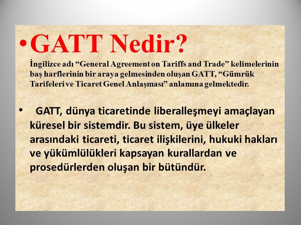 GATT Nedir İngilizce adı General Agreement on Tariffs and Trade kelimelerinin baş harflerinin bir araya gelmesinden oluşan GATT, Gümrük Tarifeleri ve Ticaret Genel Anlaşması anlamına gelmektedir.