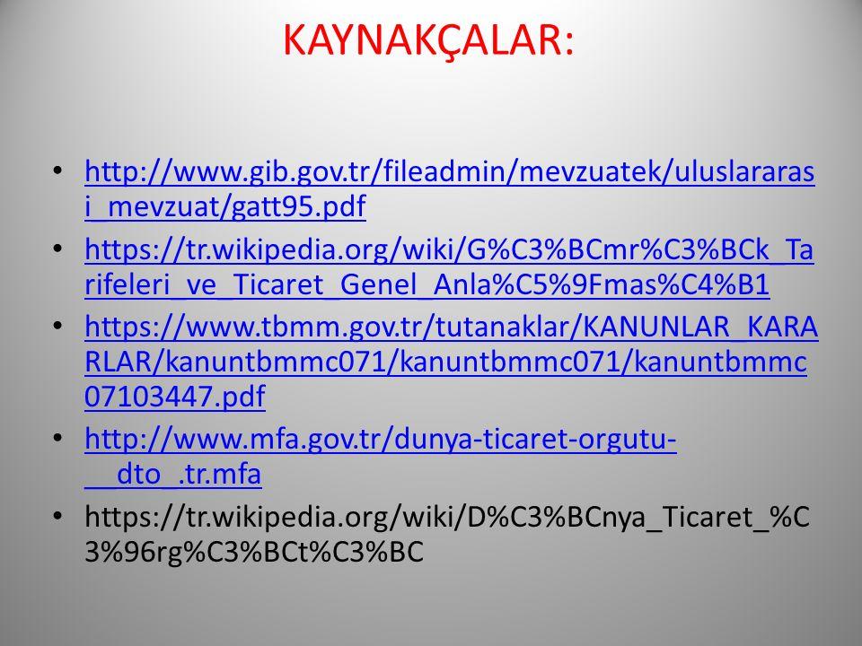 KAYNAKÇALAR: http://www.gib.gov.tr/fileadmin/mevzuatek/uluslararasi_mevzuat/gatt95.pdf.