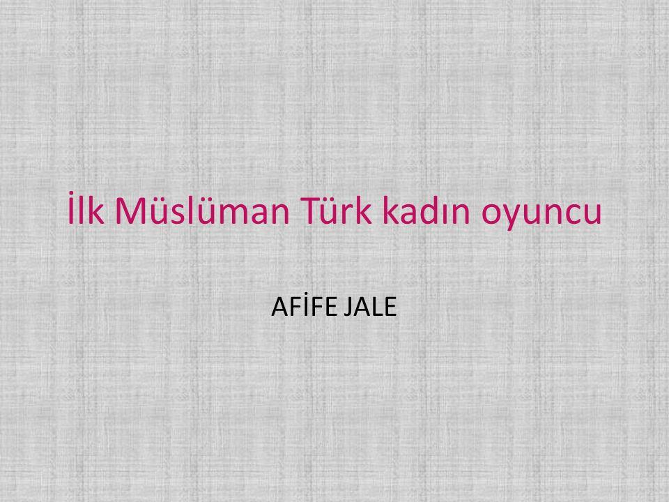 İlk Müslüman Türk kadın oyuncu