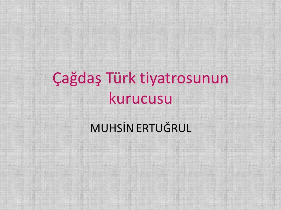 Çağdaş Türk tiyatrosunun kurucusu