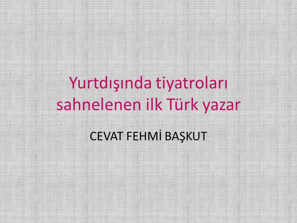 Yurtdışında tiyatroları sahnelenen ilk Türk yazar