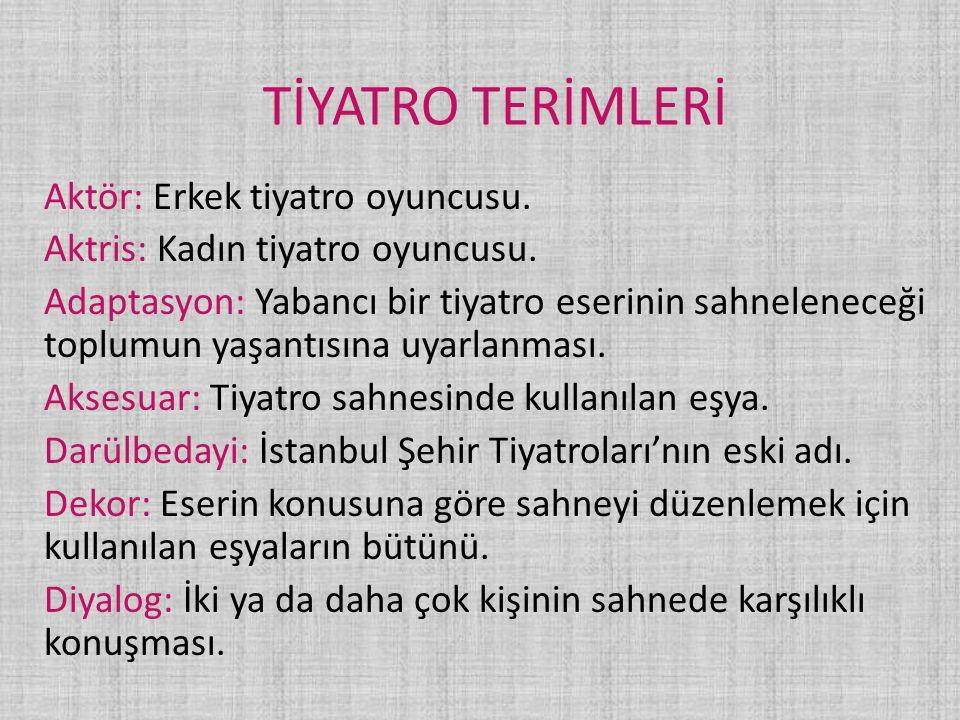 TİYATRO TERİMLERİ Aktör: Erkek tiyatro oyuncusu.