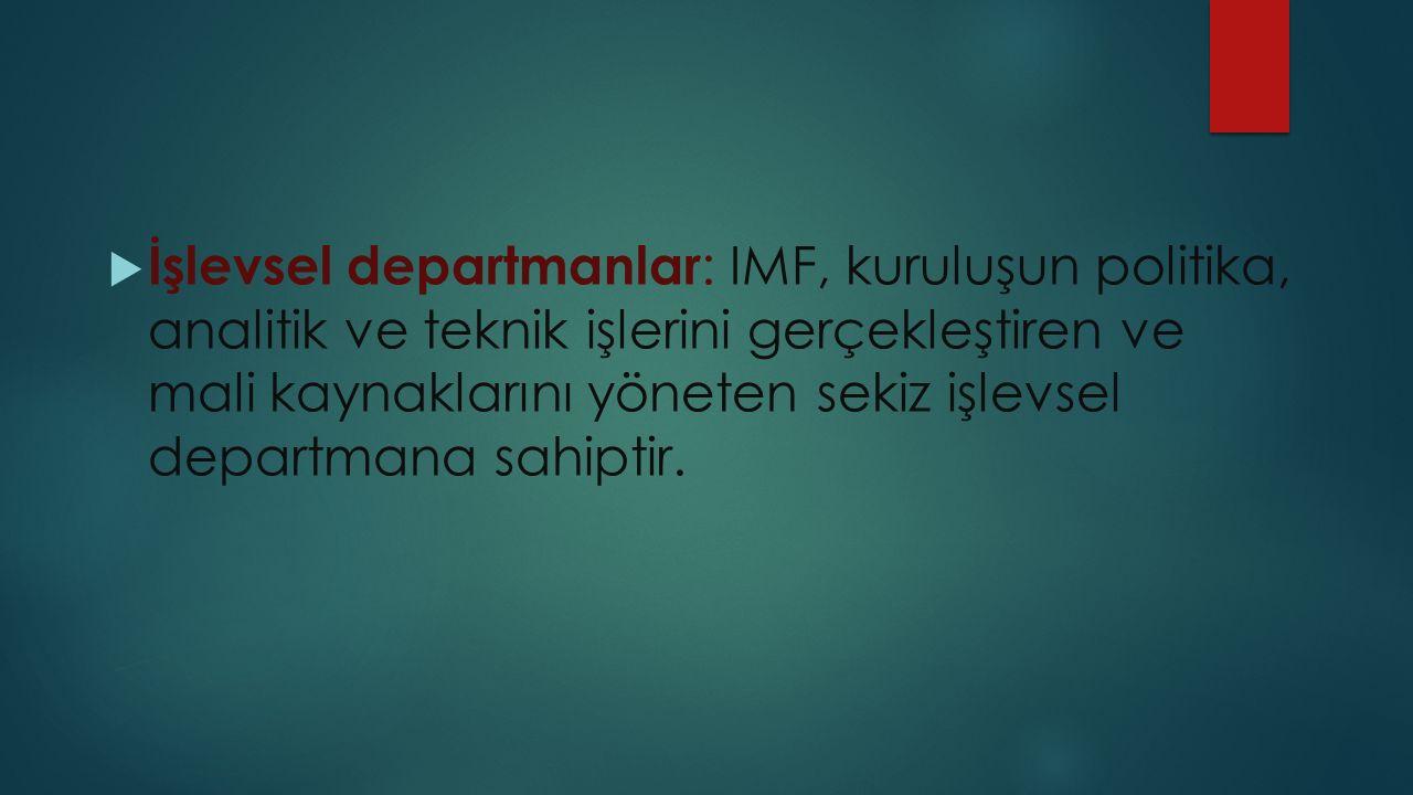 İşlevsel departmanlar: IMF, kuruluşun politika, analitik ve teknik işlerini gerçekleştiren ve mali kaynaklarını yöneten sekiz işlevsel departmana sahiptir.
