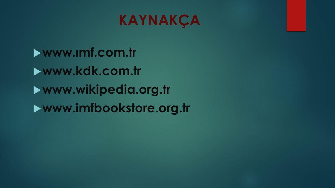 KAYNAKÇA www.ımf.com.tr www.kdk.com.tr www.wikipedia.org.tr