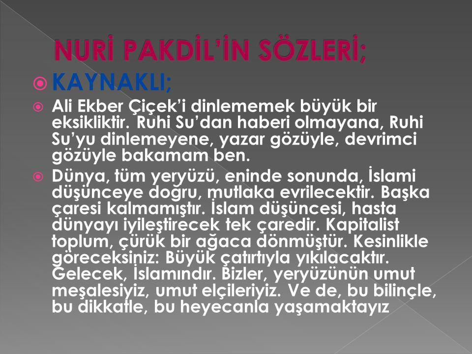 NURİ PAKDİL'İN SÖZLERİ;