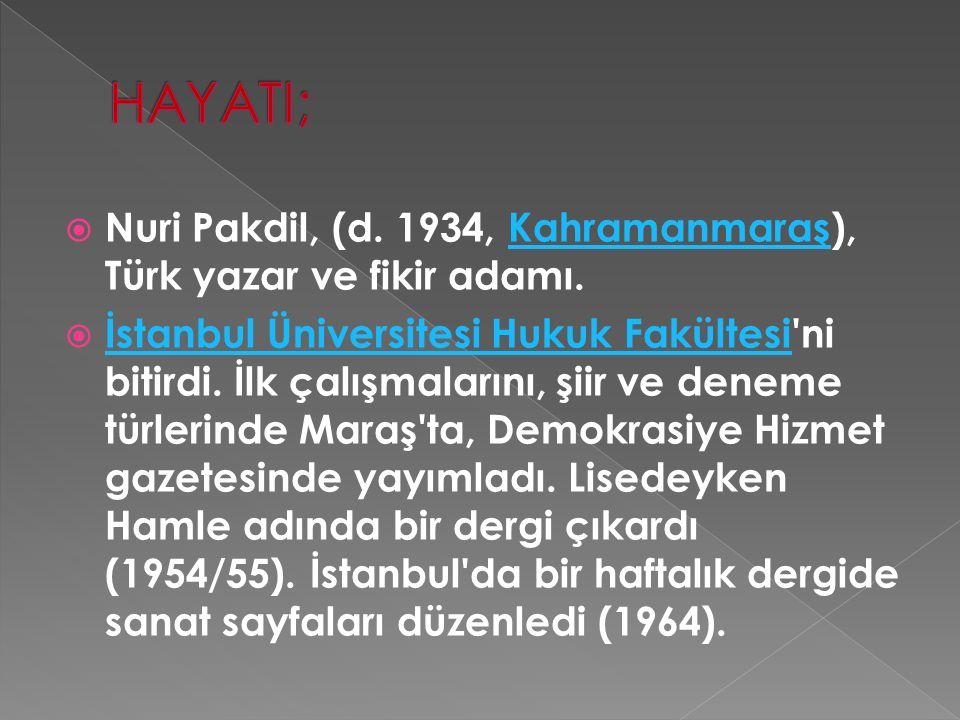 HAYATI; Nuri Pakdil, (d. 1934, Kahramanmaraş), Türk yazar ve fikir adamı.