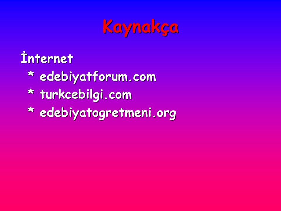 Kaynakça İnternet * edebiyatforum.com * turkcebilgi.com