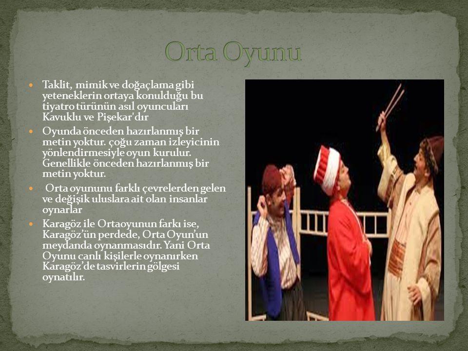 Orta Oyunu Taklit, mimik ve doğaçlama gibi yeteneklerin ortaya konulduğu bu tiyatro türünün asıl oyuncuları Kavuklu ve Pişekar dır.