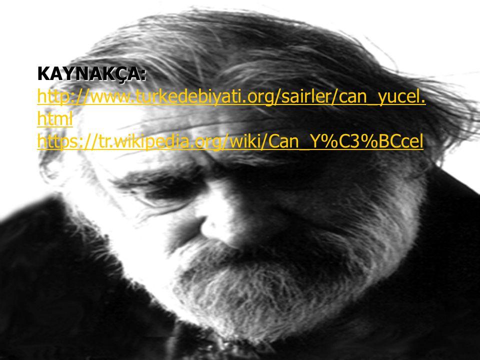 KAYNAKÇA: http://www. turkedebiyati. org/sairler/can_yucel