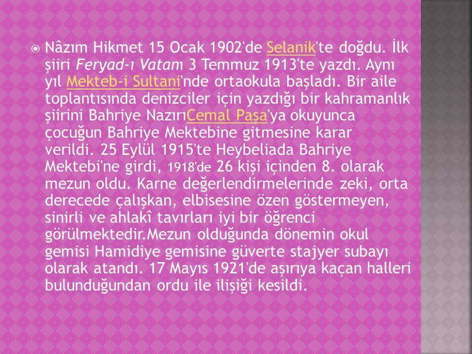 Nâzım Hikmet 15 Ocak 1902 de Selanik te doğdu