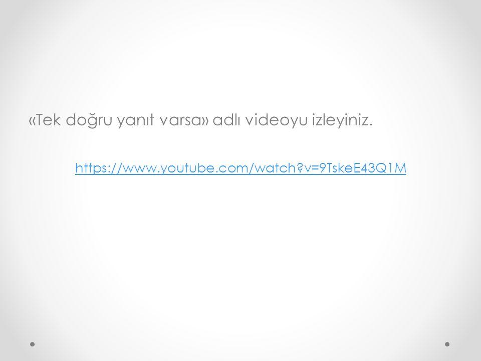 «Tek doğru yanıt varsa» adlı videoyu izleyiniz.