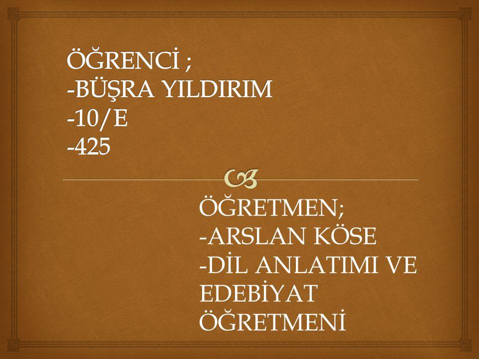 ÖĞRENCİ ; -BÜŞRA YILDIRIM -10/E -425