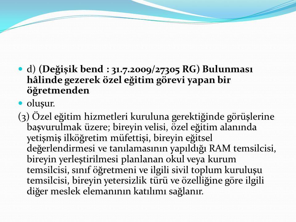 d) (Değişik bend : 31.7.2009/27305 RG) Bulunması hâlinde gezerek özel eğitim görevi yapan bir öğretmenden
