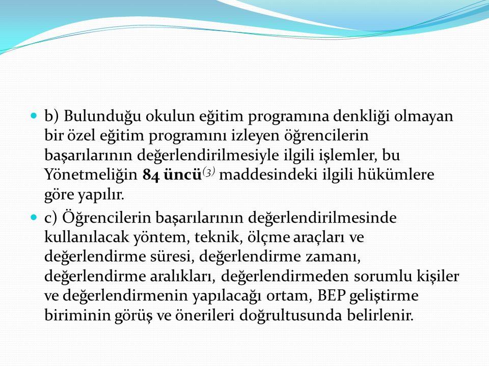 b) Bulunduğu okulun eğitim programına denkliği olmayan bir özel eğitim programını izleyen öğrencilerin başarılarının değerlendirilmesiyle ilgili işlemler, bu Yönetmeliğin 84 üncü(3) maddesindeki ilgili hükümlere göre yapılır.