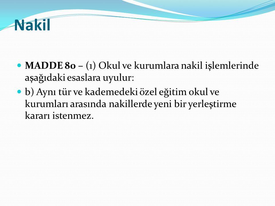 Nakil MADDE 80 – (1) Okul ve kurumlara nakil işlemlerinde aşağıdaki esaslara uyulur: