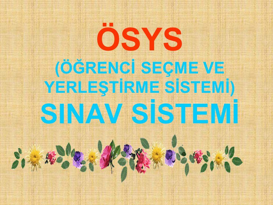 ÖSYS (ÖĞRENCİ SEÇME VE YERLEŞTİRME SİSTEMİ) SINAV SİSTEMİ