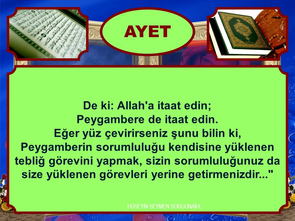 AYET De ki: Allah a itaat edin; Peygambere de itaat edin.