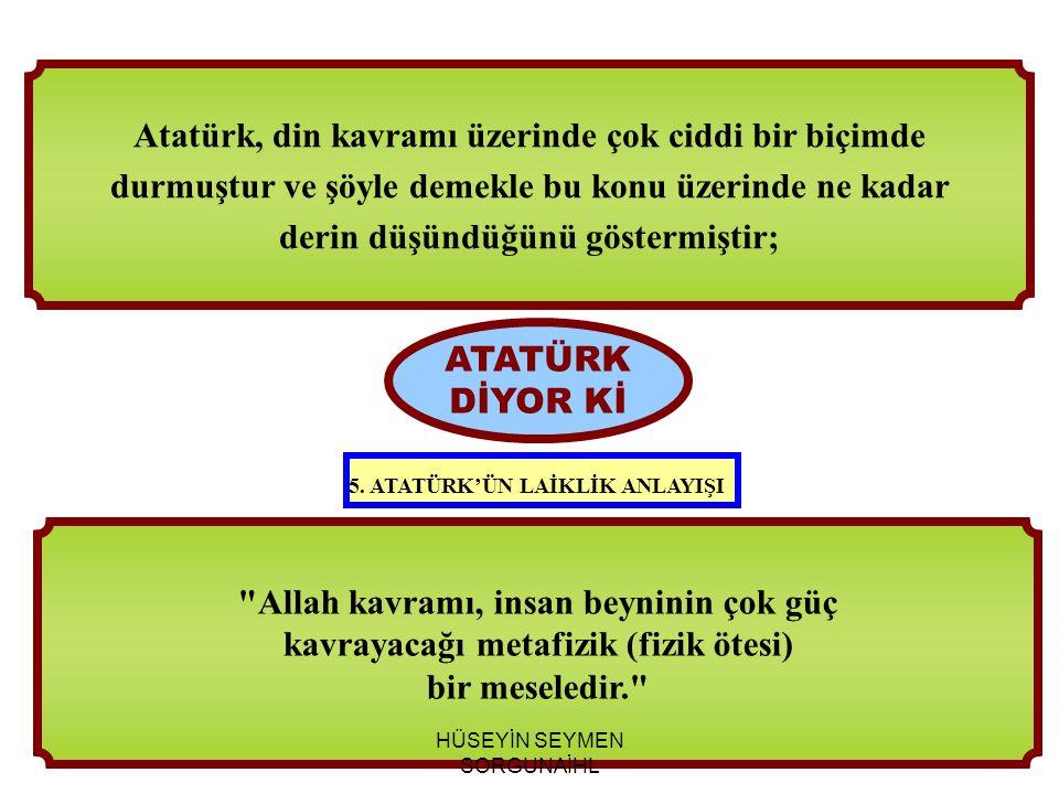 Atatürk, din kavramı üzerinde çok ciddi bir biçimde