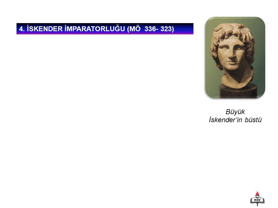 4. İSKENDER İMPARATORLUĞU (MÖ 336- 323)