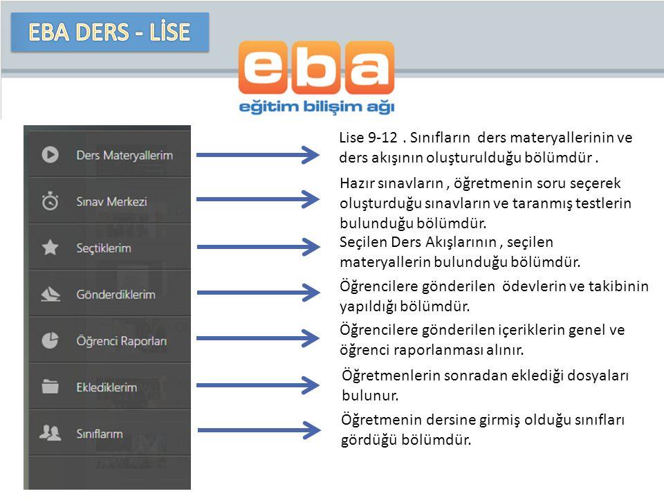 EBA DERS - LİSE Lise 9-12 . Sınıfların ders materyallerinin ve ders akışının oluşturulduğu bölümdür .