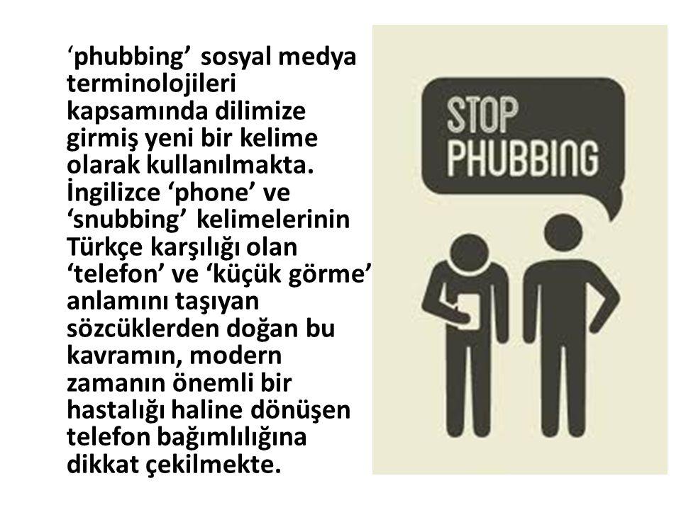'phubbing' sosyal medya terminolojileri kapsamında dilimize girmiş yeni bir kelime olarak kullanılmakta.