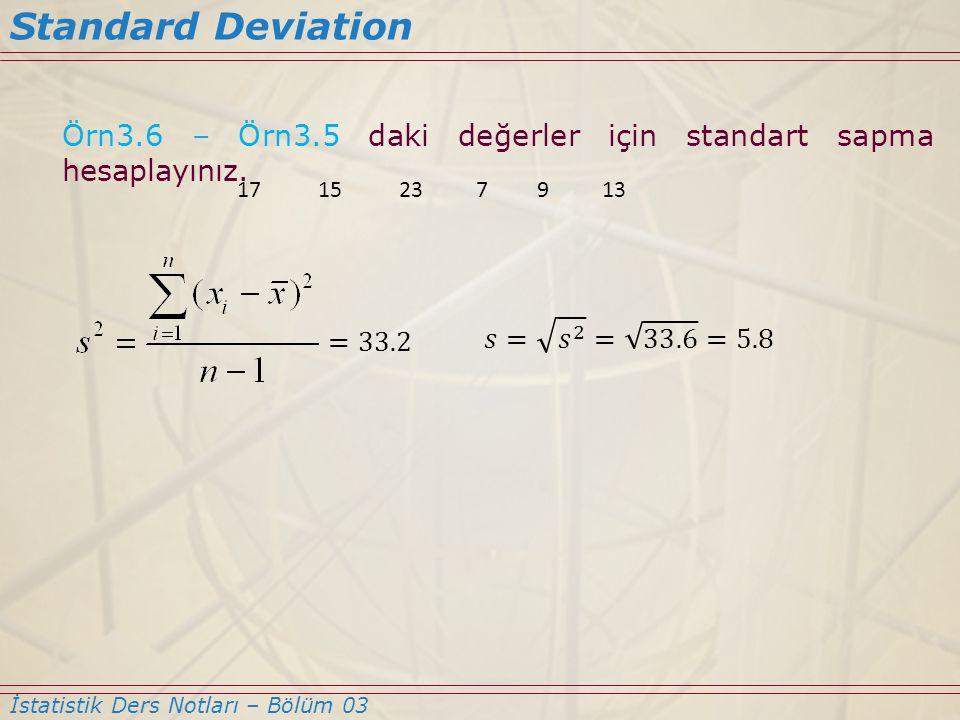 Standard Deviation Örn3.6 – Örn3.5 daki değerler için standart sapma hesaplayınız. 17. 15. 23. 7.
