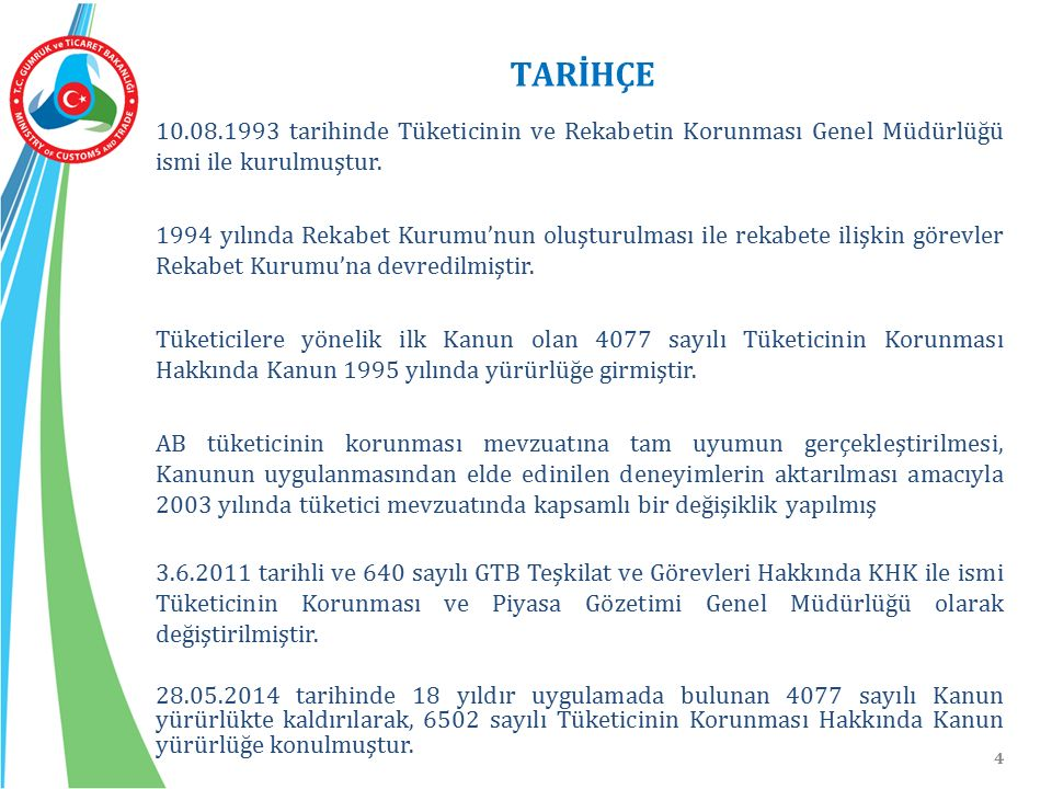TARİHÇE 10.08.1993 tarihinde Tüketicinin ve Rekabetin Korunması Genel Müdürlüğü ismi ile kurulmuştur.