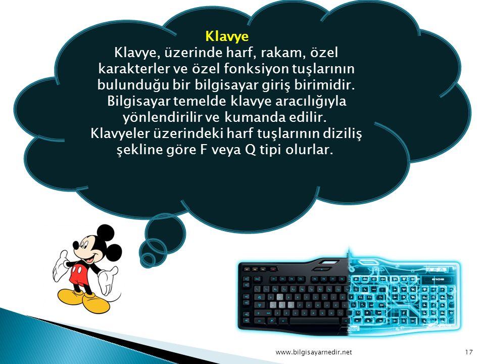 Klavye Klavye, üzerinde harf, rakam, özel karakterler ve özel fonksiyon tuşlarının bulunduğu bir bilgisayar giriş birimidir. Bilgisayar temelde klavye aracılığıyla yönlendirilir ve kumanda edilir. Klavyeler üzerindeki harf tuşlarının diziliş şekline göre F veya Q tipi olurlar.