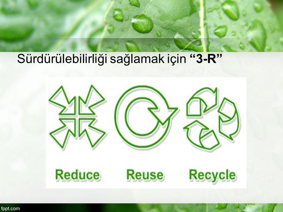 Sürdürülebilirliği sağlamak için 3-R