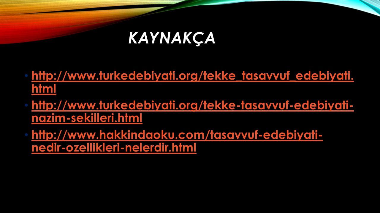 KAYNAKÇA http://www.turkedebiyati.org/tekke_tasavvuf_edebiyati. html