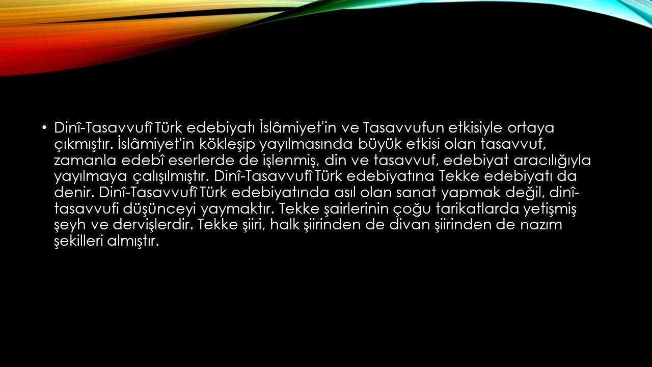 Dinî-Tasavvufî Türk edebiyatı İslâmiyet in ve Tasavvufun etkisiyle ortaya çıkmıştır.